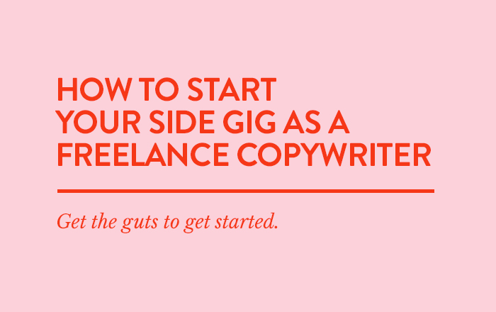 How to start your side gig as a a Freelance Copywriter. Get the guts to get started.